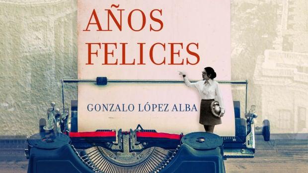 'Los años felices' de Gonzalo López Alba