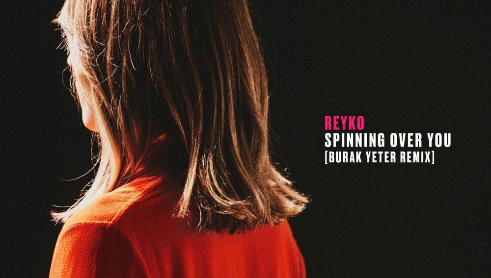 Burak Yeter remezcla el éxito 'Spinning Over You' de Reyko