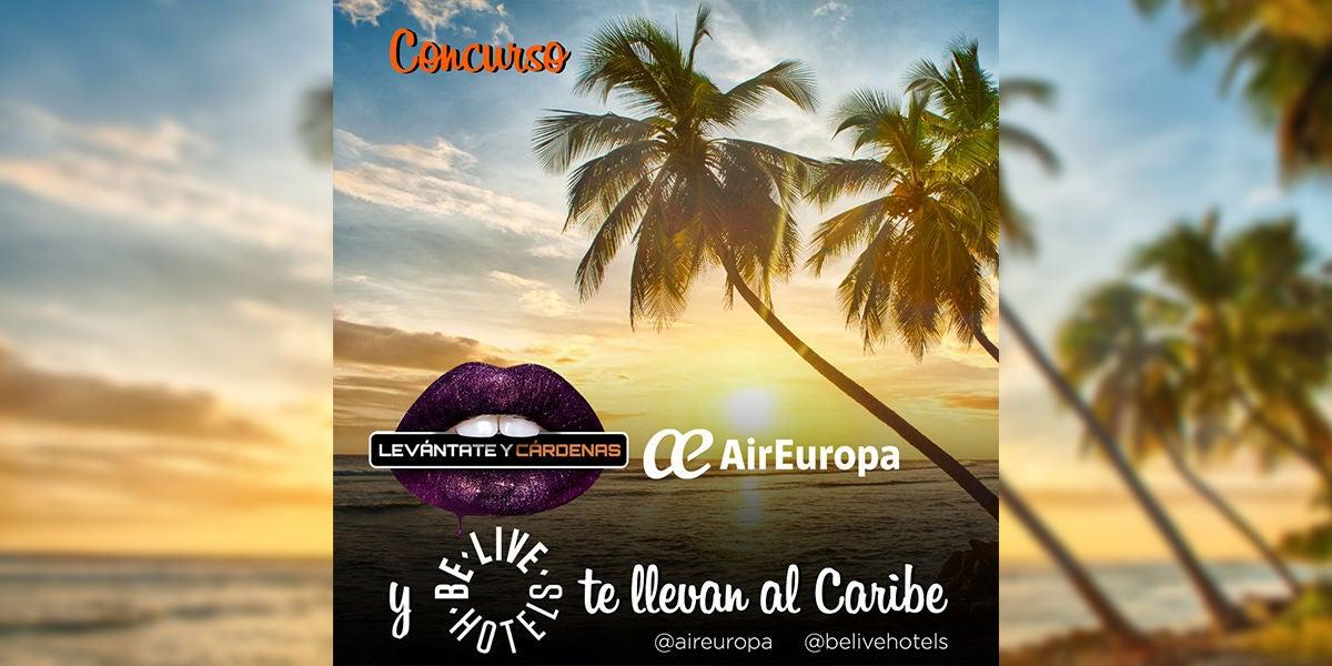Viaja al Caribe con Levántate y Cárdenas, Air Europa y Hoteles Be Live