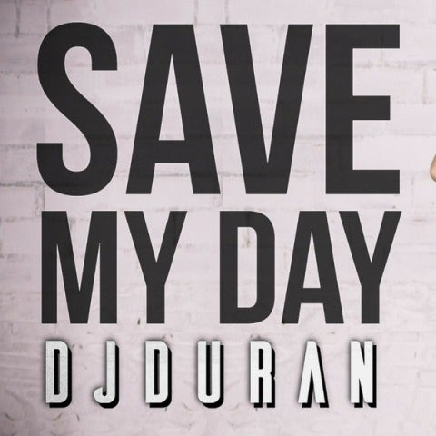 Save My Day, lo nuevo de DJDURAN
